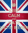KEEP CALM AND HATE JUSTIN BIEBER!! - Personalised Poster large