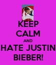 KEEP CALM AND HATE JUSTIN BIEBER! - Personalised Poster large