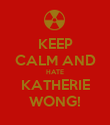 KEEP CALM AND HATE KATHERIE WONG! - Personalised Poster large