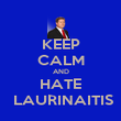 KEEP CALM AND HATE  LAURINAITIS - Personalised Poster large