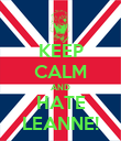 KEEP CALM AND HATE LEANNE! - Personalised Poster large