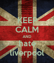 KEEP CALM AND hate liverpool - Personalised Poster large