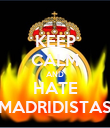 KEEP CALM AND HATE MADRIDISTAS - Personalised Poster large