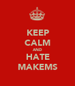 KEEP CALM AND HATE MAKEMS - Personalised Poster large