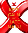 KEEP CALM AND HATE MANU - Personalised Poster small