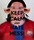 KEEP CALM AND HATE MESSI - Personalised Poster large