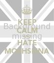 KEEP CALM AND HATE MOEHSIENA - Personalised Poster large