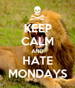 KEEP CALM AND HATE MONDAYS - Personalised Poster large