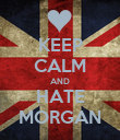 KEEP CALM AND HATE MORGAN - Personalised Poster large