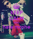 KEEP CALM AND hate moshe  - Personalised Poster large