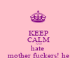 KEEP CALM AND hate  mother fuckers! he - Personalised Poster large