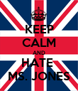 KEEP CALM AND HATE  MS. JONES - Personalised Poster large