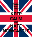 KEEP CALM AND HATE NEWCASTLE - Personalised Poster large