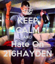 KEEP CALM AND Hate On 216HAYDEN - Personalised Poster large