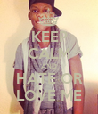 KEEP CALM AND HATE OR LOVE ME - Personalised Poster large