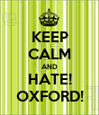 KEEP CALM AND HATE! OXFORD! - Personalised Poster large