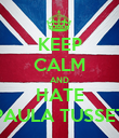 KEEP CALM AND HATE PAULA TUSSET - Personalised Poster large