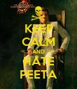 KEEP CALM AND HATE PEETA - Personalised Poster large