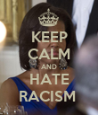 KEEP CALM AND HATE RACISM  - Personalised Poster large