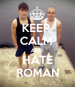 KEEP  CALM  AND  HATE ROMAN - Personalised Poster large