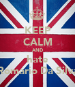 KEEP CALM AND hate Romario Da Silva - Personalised Poster large