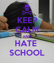 KEEP CALM AND HATE  SCHOOL - Personalised Poster large