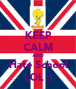 KEEP CALM AND Hate School LOL :) - Personalised Poster large
