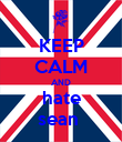 KEEP CALM AND hate sean  - Personalised Poster large