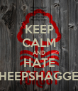 KEEP CALM AND HATE SHEEPSHAGGER - Personalised Poster large