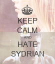 KEEP CALM AND HATE SYDRIAN - Personalised Poster large