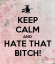 KEEP CALM AND HATE THAT BITCH! - Personalised Poster large
