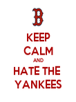KEEP CALM AND HATE THE  YANKEES - Personalised Poster large