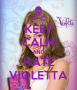 KEEP CALM AND HATE VIOLETTA - Personalised Poster large