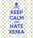 KEEP CALM AND HATE XENIA - Personalised Poster large