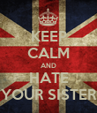 KEEP CALM AND HATE YOUR SISTER - Personalised Poster large