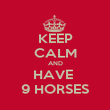 KEEP CALM AND HAVE  9 HORSES - Personalised Poster large