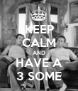 KEEP CALM AND HAVE A 3 SOME - Personalised Poster large
