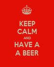 KEEP CALM AND HAVE A A BEER - Personalised Poster large