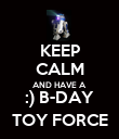 KEEP CALM AND HAVE A :) B-DAY TOY FORCE - Personalised Poster large