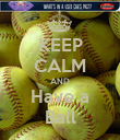 KEEP CALM AND Have a Ball - Personalised Poster large