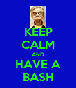 KEEP CALM AND HAVE A BASH - Personalised Poster large