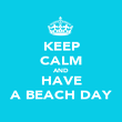 KEEP CALM AND HAVE A BEACH DAY - Personalised Poster large