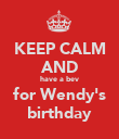 KEEP CALM AND have a bev for Wendy's birthday - Personalised Poster large