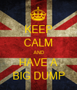 KEEP CALM AND HAVE A BIG DUMP - Personalised Poster large