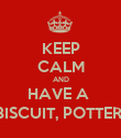 KEEP CALM AND HAVE A  BISCUIT, POTTER  - Personalised Poster large