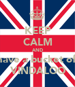 KEEP CALM AND have a bucket of  VINDALOO - Personalised Poster large