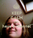 KEEP CALM AND have a channel  - Personalised Poster large