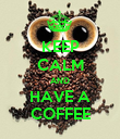 KEEP CALM AND HAVE A COFFEE - Personalised Poster large