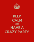 KEEP CALM AND HAVE A CRAZY PARTY - Personalised Poster large
