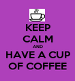 KEEP CALM AND HAVE A CUP OF COFFEE - Personalised Poster large